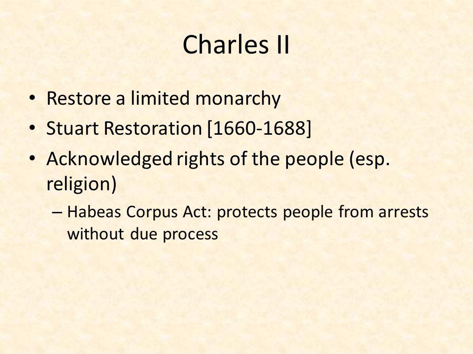 Charles II Restore a limited monarchy Stuart Restoration [1660-1688]